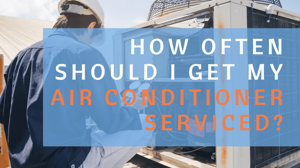 How Often Should I Get My Air Conditioner Serviced?